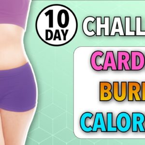 GET SLIMMER BODY AT HOME - 10-DAY CHALLENGE: CARDIO + BURN CALORIES